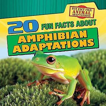 20 Fun Facts about Amphibian Adaptations by Emily Jankowski Mahoney -
