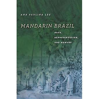 Mandarin Brazil - Race - Representation - and Memory by Ana Paulina Le