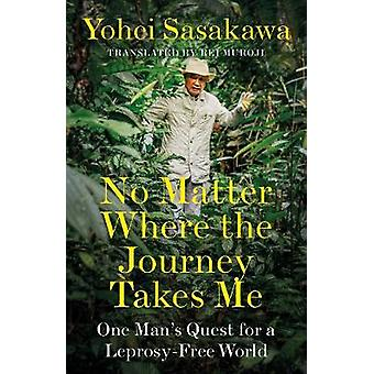 No Matter Where the Journey Takes Me - One Man's Quest for a Leprosy-F