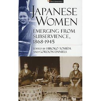 Japanese Women - Emerging from Subservience - 1868-1945 by Hiroko Tomi