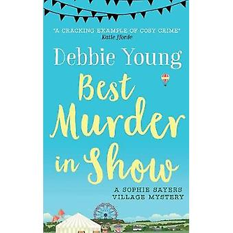 Best Murder in Show - A Sophie Sayers Village Mystery by Debbie Young