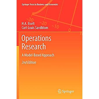 Operations Research - A Model-Based Approach by H. A. Eiselt - 9783642
