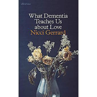 What Dementia Teaches Us About Love by Nicci Gerrard - 9780241347454