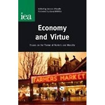 Economy and Virtue  Essays on the Theme of Markets and Morality by Dennis O Keeffe & Foreword by David Willetts