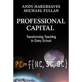 Professional Capital  Transforming Teaching in Every School by Andy Hargreaves & Michael Fullan