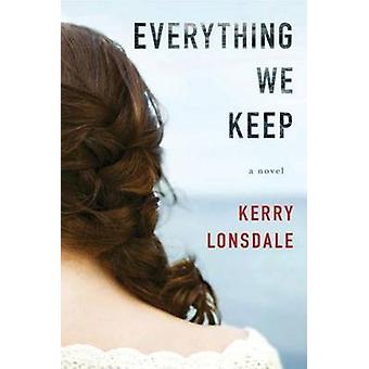 Everything We Keep  A Novel by Kerry Lonsdale