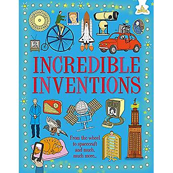 Incredible Inventions - From the wheel to spacecraft and much much mor