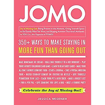 JOMO - Celebrate the Joy of Missing Out! by Jessica Misener - 97815072