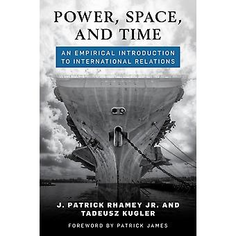 Power Space and Time  An Empirical Introduction to International Relations by Jr J Patrick Rhamey & Tadeusz Kugler
