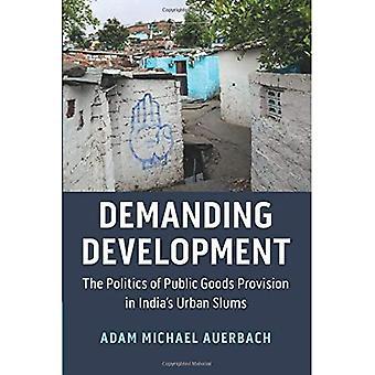 Veeleisende ontwikkeling: De politiek van de openbare goederen bepaling in India's Urban Sloppenwijken (Cambridge Studies in Vergelijkende Politiek)