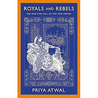Kuninkaalliset ja kapinalliset: Sikhien imperiumin nousu ja tuho