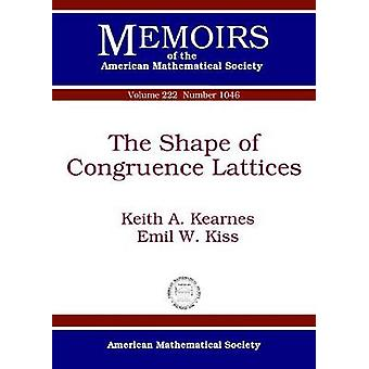 The Shape of Congruence Lattices by Keith A. Kearnes - 9780821883235