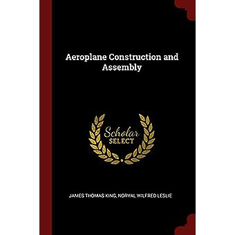 Aeroplane Construction and Assembly by James Thomas King - 9781375630