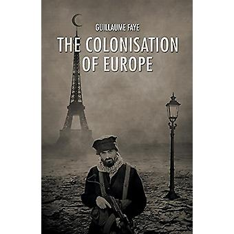The Colonisation of Europe by Guillaume Faye - 9781910524718 Book
