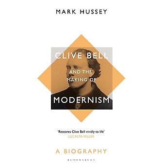 Clive Bell and the Making of Modernism par Hussey & Professeur Mark Professor of English & Pace University & USA & Pace University & USA