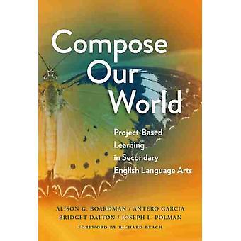 Komponera vår värld av andra Alison G Boardman & Andra Antero Garcia & Andra Bridget Dalton & Andra Joseph L Polman & Andra Richard Beach