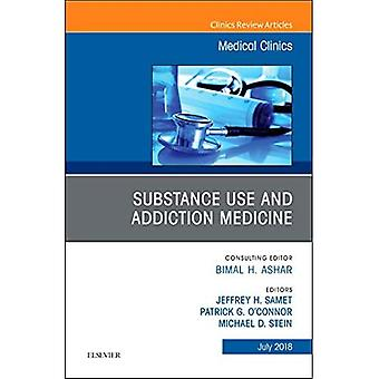 Substance Use and Addiction� Medicine, An Issue of Medical Clinics of North America (The Clinics: Internal Medicine)