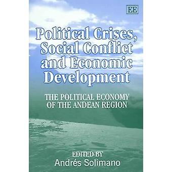 Political Crises Social Conflict and Economic Development The Political Economy of the Andean Region