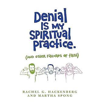 La negación es mi práctica espiritual y otros fracasos de fe
