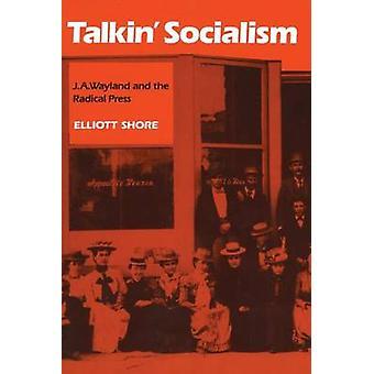 Talkin ' socialisme - J.A. Wayland og radikale presse af Elliott Shor