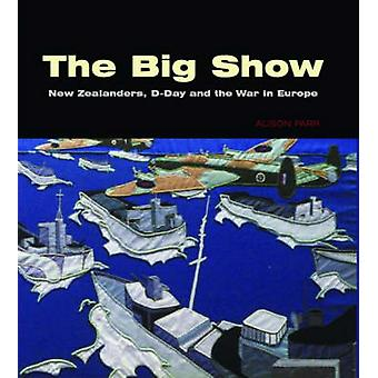 The Big Show - New Zealanders - D-Day and the War in Europe by Alison