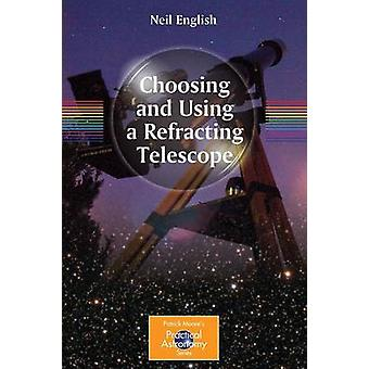 Choosing and Using a Refracting Telescope by Neil English - 978144196