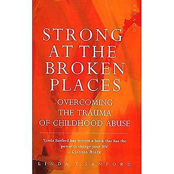 Stark på de trasiga platserna: övervinna traumat av barnmisshandel
