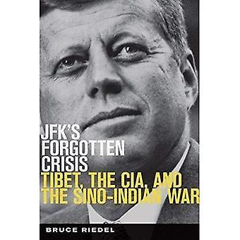 JFK's Forgotten Crisis: Tibet, the CIA, and Sino-Indian War