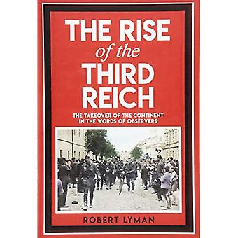 The Rise of the Third Reich: The Takeover of the� Continent in the Words of� Observers