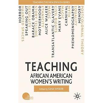 Teaching African American Womens Writing by Wisker & Gina