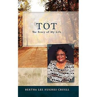 Tot the Story of My Life by Cruell & Bertha Lee Hughes