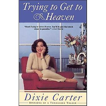 Trying to Get to Heaven Opinions of a Tennessee Talker by Carter & Dixie