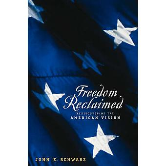 Freedom Reclaimed Rediscovering the American Vision by Schwarz & Johne