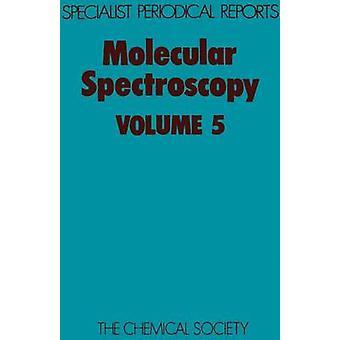 Molecular Spectroscopy Volume 5 by Barrow & R F