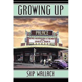 Growing Up Retro Nostalgia  Humor of the 1940s  1950s by Wallach & Skip