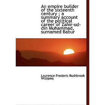 Een rijk bouwer van de samenvattende rekening van de zestiende eeuw een van de politieke carrière van ZahirUdD door de Williams & Laurence Frederic Rushbrook