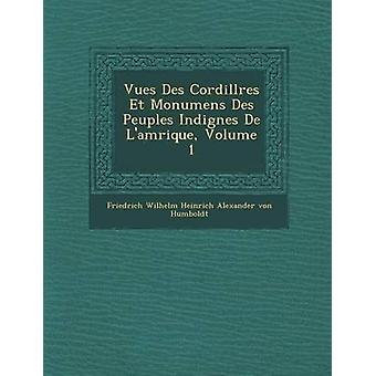 Visninger Des Cordill Res Et Monumens Des Peuples Indig Nes de LAm Rique bind 1 af Friedrich Wilhelm Heinrich Alexander Von