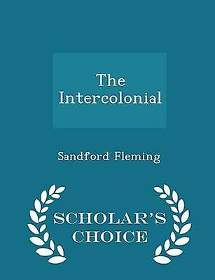 The Intercolonial  Scholars Choice Edition by Fleming & Sandford