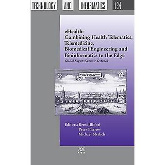 Ehealth Combining Health Telematics Telemedicine Biomedical Engineering and Bioinformatics to the Edge Global Experts Summit Textbook by Blobel & Bernd