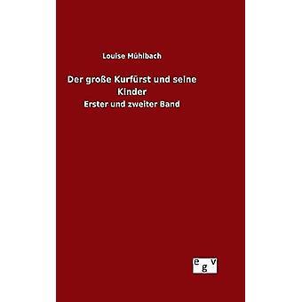 Der groe Kurfrst und seine Kinder by Mhlbach & Louise