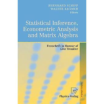 Statistisk inferens ekonometrisk analys och Matrix Algebra festskrift hedra Gtz Trenkler av Schipp & Bernhard