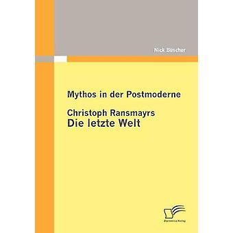 Mythos en der Postmoderne Christoph Ransmayrs Die letzte Welt por Bscher y Nick