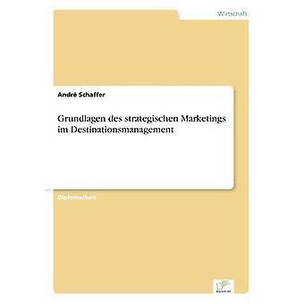 Grundlagen des strategischen Marketings im Destinationsmanagement by Schaffer & Andr
