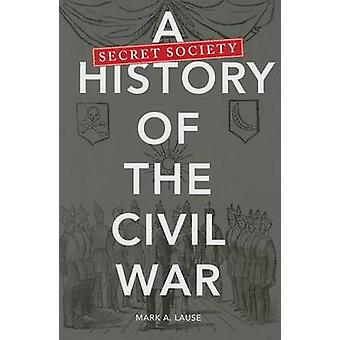 Uma sociedade secreta a história da Guerra Civil por Mark A. Lause - 97802520