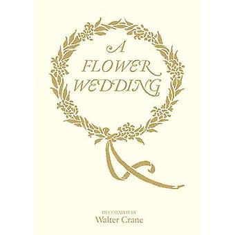 A Flower Wedding by Walter Crane - Walter Crane - 9781851777884 Book