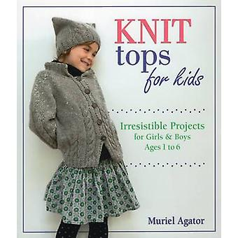 Knit Tops for Kids - Irresistible Projects for Girls & Boys Ages 1 to
