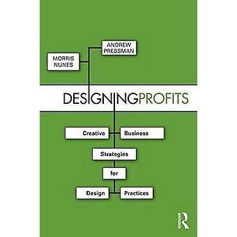 Designing Profits - Creative Business Strategies for Design Practices