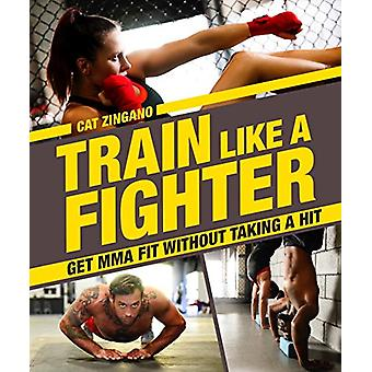 Train Like a Fighter by Cat Zingano - 9781465469960 Book