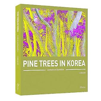 Pine Trees In Korea - Aesthetics and Symbolism by Suh Jae-Sik - 978156