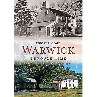 Warwick Through Time by Robert A. Geake - 9781635000306 Book